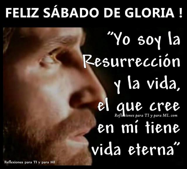 """FELIZ SÁBADO DE GLORIA !  """"Yo soy la Resurrección y la vida. El que cree en mí tendrá vida eterna""""."""