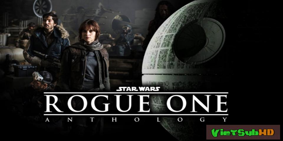 Phim Chiến tranh giữa các vì sao: Ngoại truyện VietSub HD | Star Wars: Rogue One - A Star Wars Story 2016