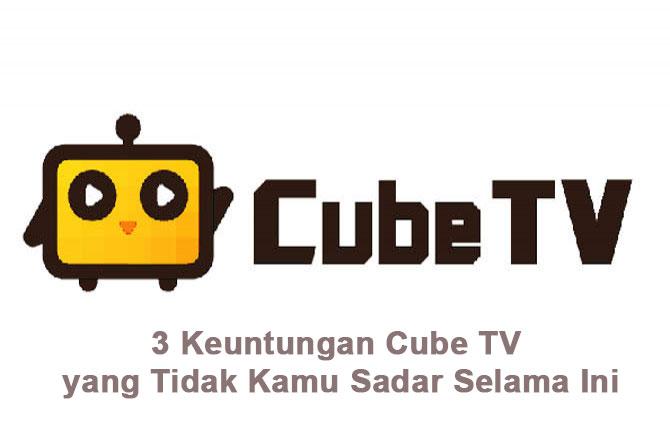3 Keuntungan Cube TV yang Tidak Kamu Sadar Selama Ini