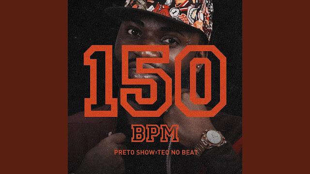 Preto Show Feat. Teo No Beat - 150 Bpm [2019] ( DOWNLOAD )