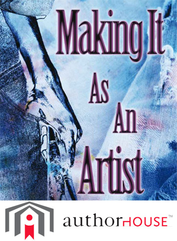 Making It As An Artist on Authorhouse