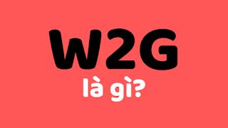 w2g la gi