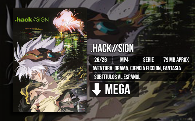 - .Hack//Sign [MP4][MEGA][26/26] - Anime Ligero [Descargas]