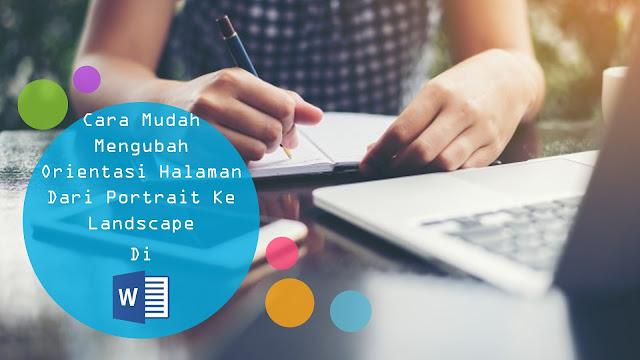 Cara Mudah Mengubah Orientasi Halaman Microsoft Word Dari Portrait Ke Landscape