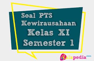 Soal PTS Kewirausahaan SMK Kelas 11 Semester 1 Lengkap Kunci Jawaban