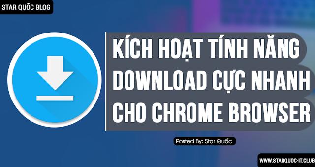 Hướng Dẫn Kích Hoạt Tính Năng Download Nhanh Trên Chrome Browser