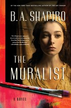 historical fiction Muralist by B. A. Shapiro book cover