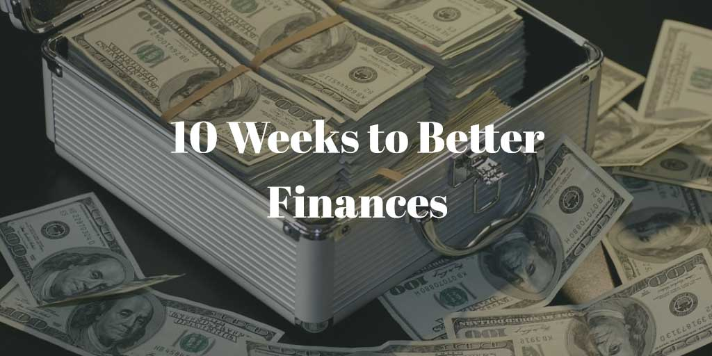 10 Weeks to Better Finances