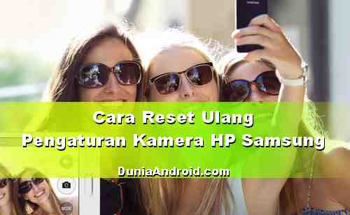 Cara Reset Pengaturan Kamera Android Samsung Galaxy