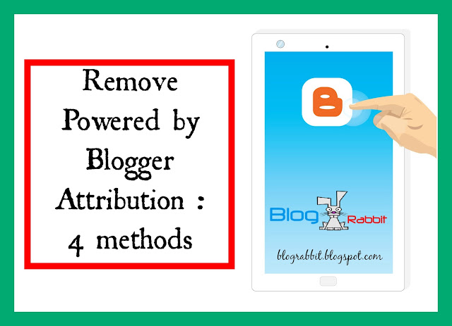 Blogger : Remove Powered by Blogger Attribution