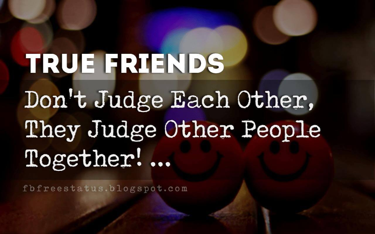funny friendship quotes sayings, True Friends Don't Judge Each Other, They Judge Other People Together!