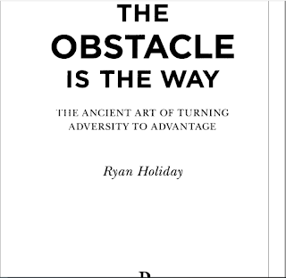 The Obstacle Is The Way The Ancient Art Of Turning Adversity To Advantage - Ryan Holiday