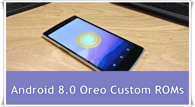 Android 8.0-Oreo-Custom-ROMs