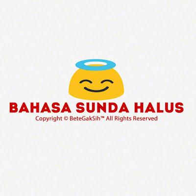 Dari Puluhan Kata Dalam Bahasa Sunda Halus Ini Salah Satunya Pasti