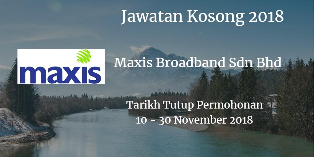 Jawatan Kosong Maxis Broadband Sdn Bhd 10 - 30 November 2018