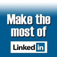 maximizing LinkedIn, making the most of LinkedIn, using LinkedIn in your job search,