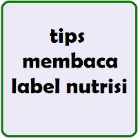 Tips Cara Membaca Label Nutrisi Makanan