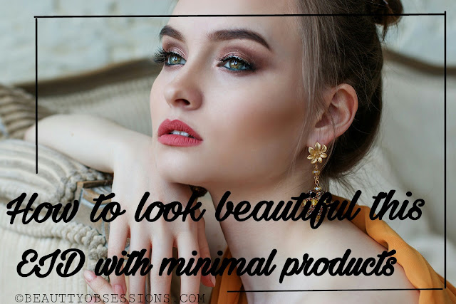 How to Look Beautiful this Eid with Minimal Products