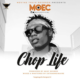 MUSIC: Moec - Choplife (Prod By AkaySounds) @MoecOfficial