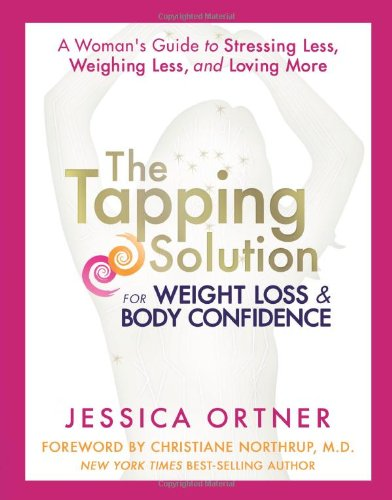 The Tapping Solution for Weight Loss and Body Confidence | A Woman's Guide to Stressing Less, Weighing Less, and Loving More by JESICA ORTNER cover page