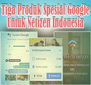 Tiga Produk Spesial Google Untuk Netizen Indonesia