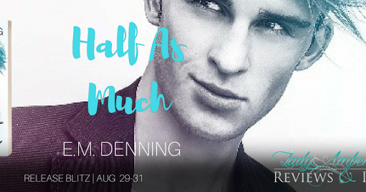Release Blitz: Half As Much (Upstate Education Series) by E.M. Denning