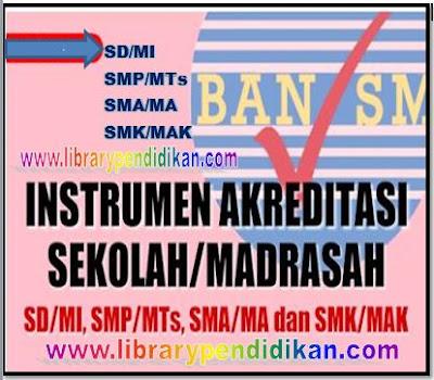 Instrumen Akreditasi Sekolah/Madrasah SD/MI, SMP/MTs, SMA/MA, SMK/MAK Plus Bukti Fisik 8 Standar Nsional Pendidikan (SNP)