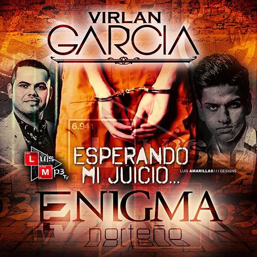 Virlan Garcia Ft. Enigma Norteño - Esperando Mi Juicio (Corridos En Vivo 2017)