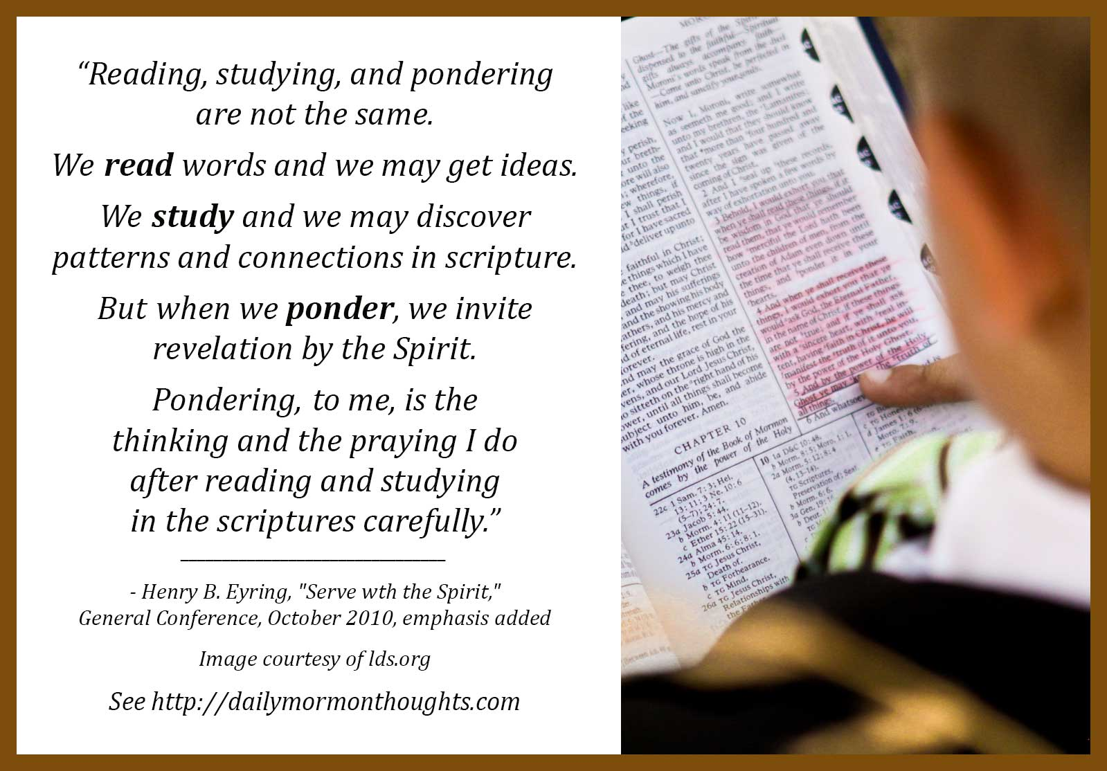 Daily thought from lds leaders president henry b eyring on reading reading has limited value unless it is enhanced by the activities of studying and pondering in the studying we begin to discover patterns and negle Image collections