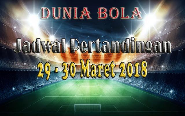 Jadwal Pertandingan Sepak Bola Tanggal 29 - 30 Maret 2018