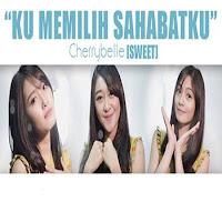 Lirik Lagu Cherrybelle (Sweet) Ku Memilih Sahabatku