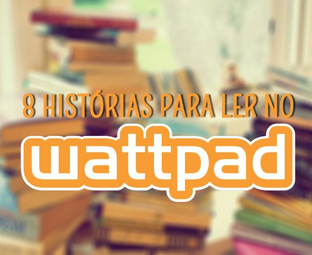 8 Histórias para Ler no Wattpad