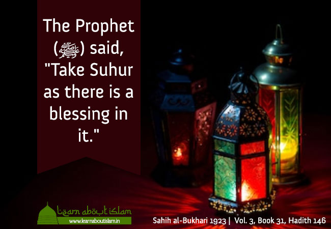 "The Prophet (ﷺ) said, ""Take Suhur as there is a blessing in it."""