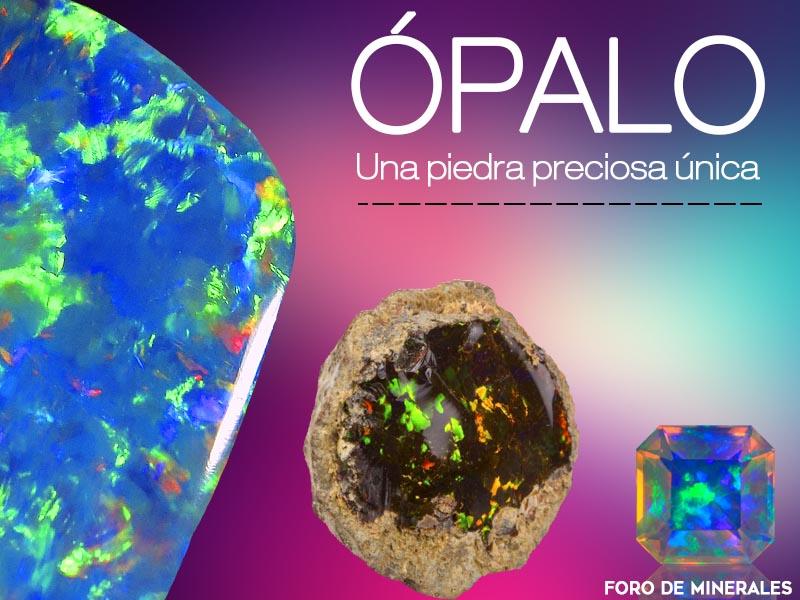 opalo | una piedra preciosa unica - Foro de minerales