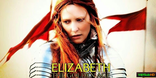 Phim Nữ Hoàng Elizabeth: Thời Hoàng Kim VietSub HD | Elizabeth: The Golden Age 2007