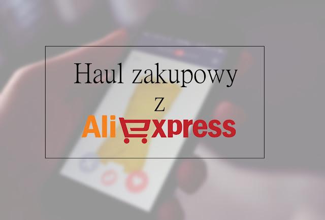 Haul zakupowy z AliExpress #1