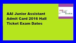 AAI Junior Assistant Admit Card 2016 Hall Ticket Exam Dates