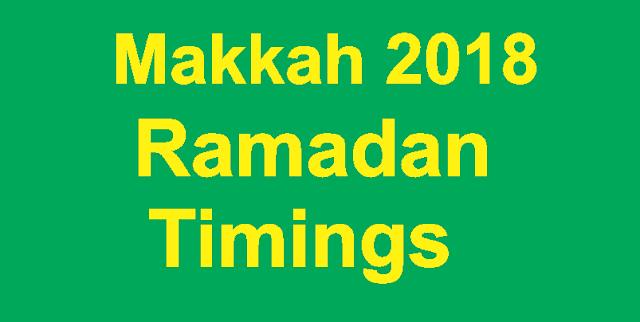 Makkah Ramadan timings 2018