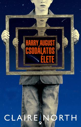 Claire North - Harry August csodálatos élete