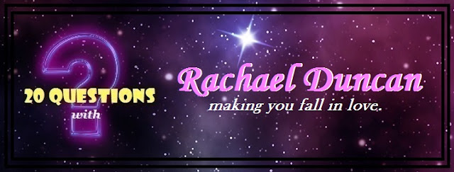 [20 Questions] RACHAEL DUNCAN @RachaelAuthor