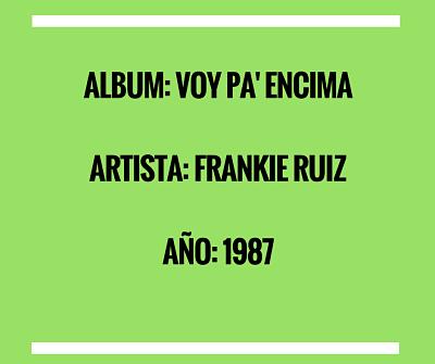VOY PA' ENCIMA - FRANKIE RUIZ (1987)