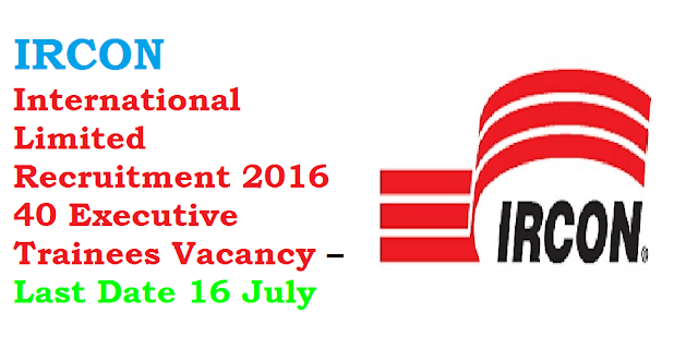 IRCON International Limited Recruitment 2016 40 Executive Trainees Vacancy – Last Date 16 July/2016/07/ircon-international-limited-recruitment-2016.html