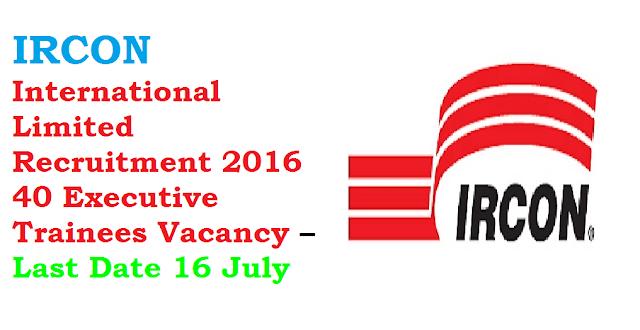 IRCON International Limited Recruitment 2016 40 Executive Trainees Vacancy – Last Date 16 July/2016/07/ircon-international-limited-recruitment-2016.html