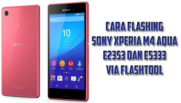 Cara Flashing Sony Xperia M4 Aqua E2353 dan E5333 via Flashtool
