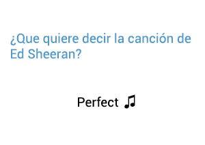 Significado de la canción Perfect Ed Sheeran.