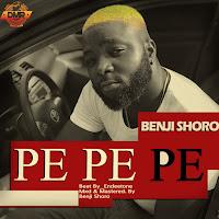 "[Music] Benji Shoro – ""PE PE PE"""