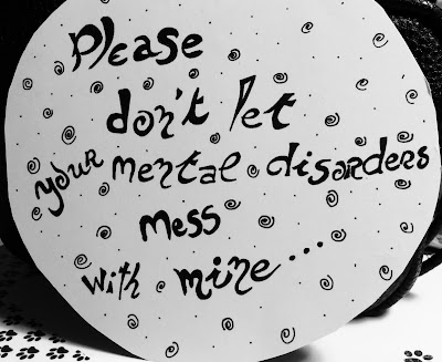 Please don't let your mental disorders mess with mine | Naïra