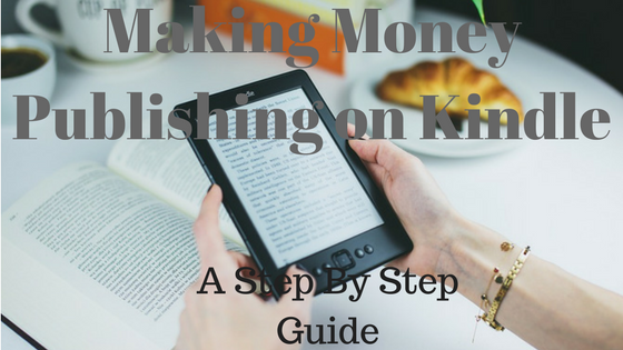 Making money publishing on Kindle - A Step by Step Guide