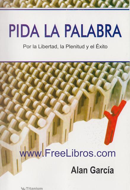 Pida la Palabra: Por la Libertad, la Plenitud y el Éxito – Alan García