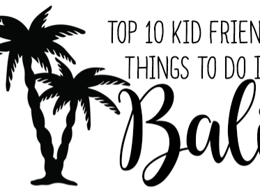 TRAVEL // Top 10 Kid Friendly Things to do in BALI